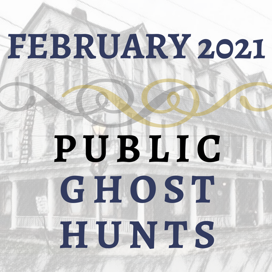 February 2021 Public Ghost Hunts