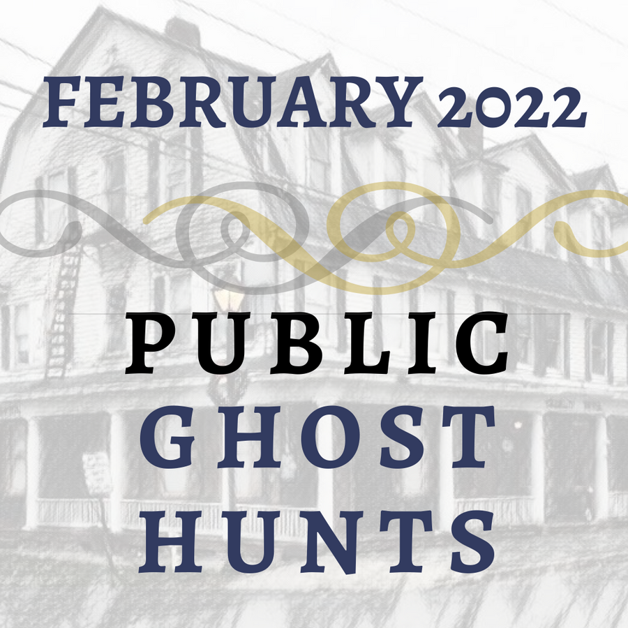 February 2022 Public Ghost Hunts