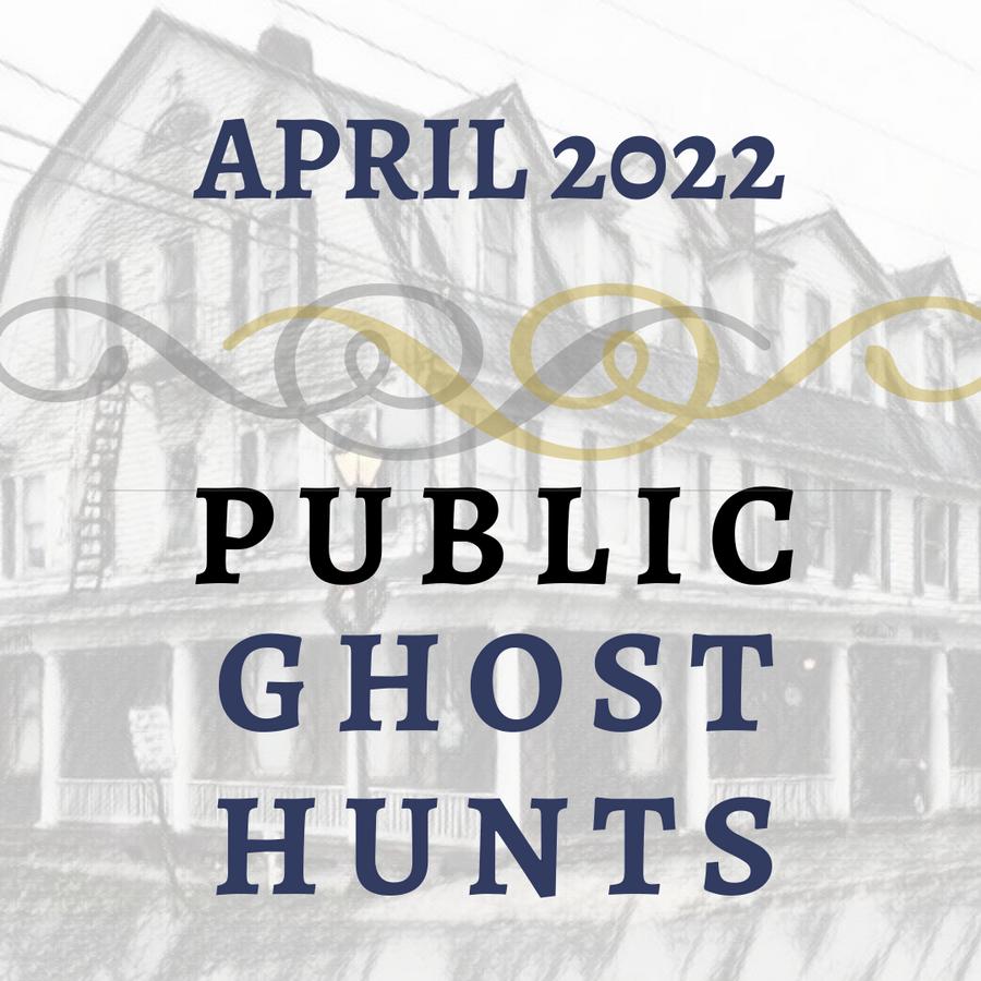 April 2022 Public Ghost Hunts