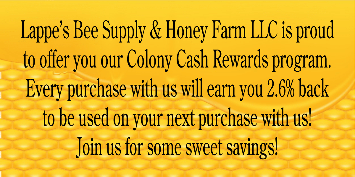 Lappe's Bee Supply Colony Cash Rewards Credits Program