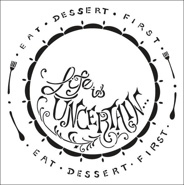 Life is Uncertain - Eat Dessert First Chalk Stencil