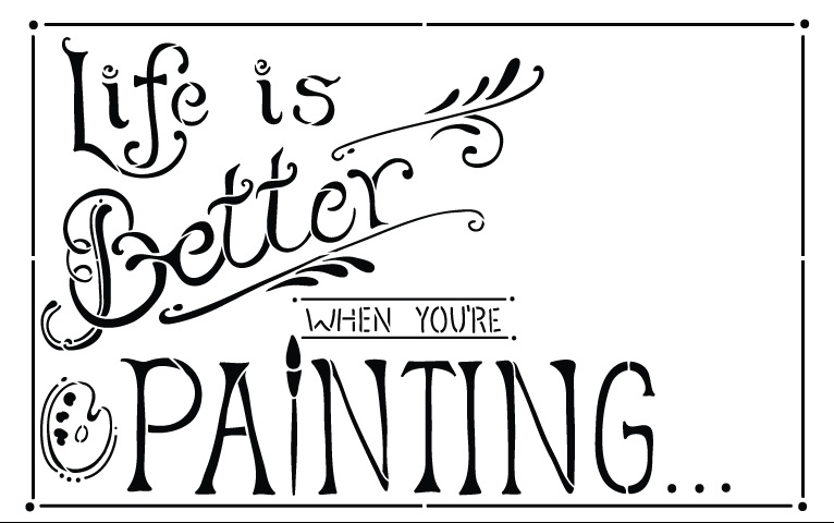 Life is Better When You're Painting Chalk Stencil