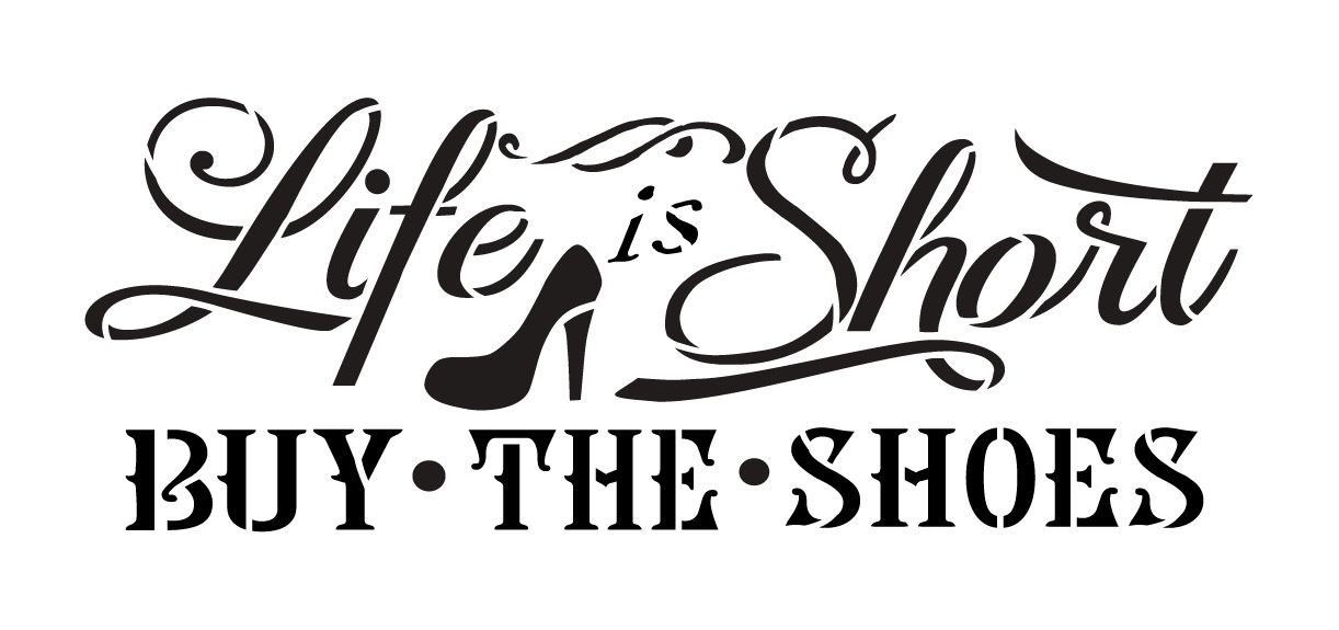 """Life is Short Buy the Shoes - Word Art Stencil - 13"""" x 6"""""""