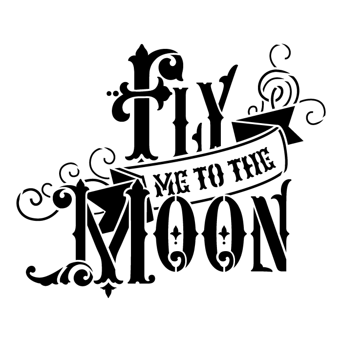 "Fly Me to the Moon - Word Art Stencil - 6"" x 6"""