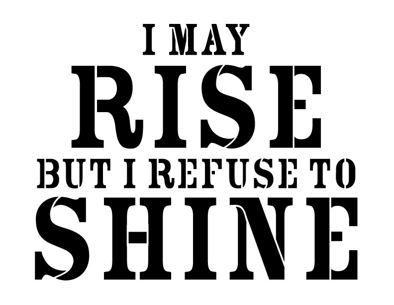 "I May Rise But I Refuse to Shine Word Art Stencil - STCL789 - 10"" x 7.5"""
