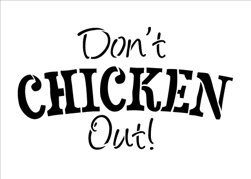 """Don't Chicken Out - Word Stencil - Funky - 15"""" x 10"""""""