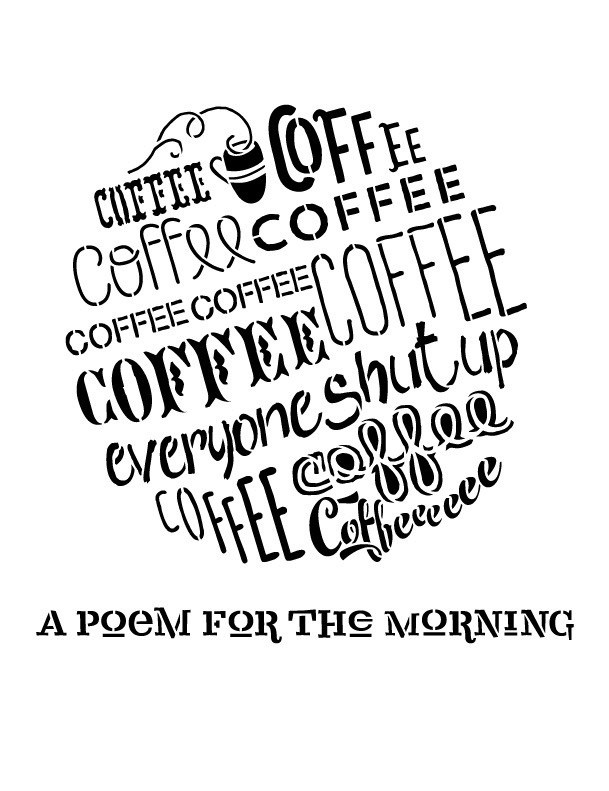 """Poem For The Mornings - Coffee Word Art Stencil - 8.5"""" X 11"""""""