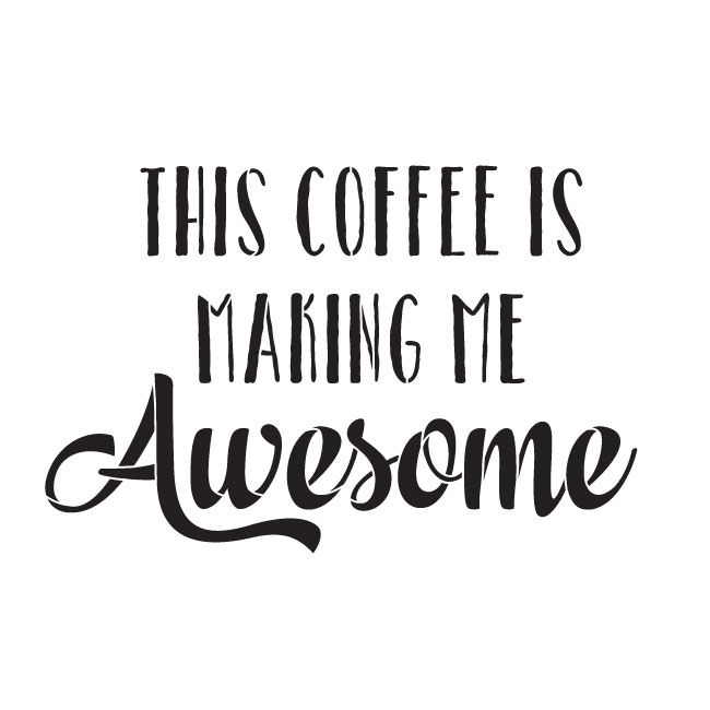 "This Coffee Is Making Me Awesome Word Art Stencil 6"" X 6"""