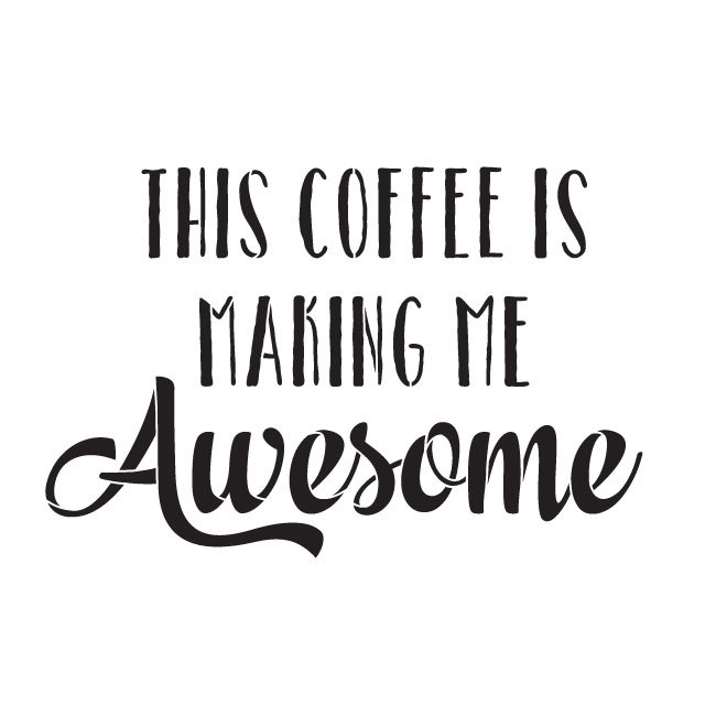 "This Coffee Is Making Me Awesome Word Art Stencil 15"" X 15"""