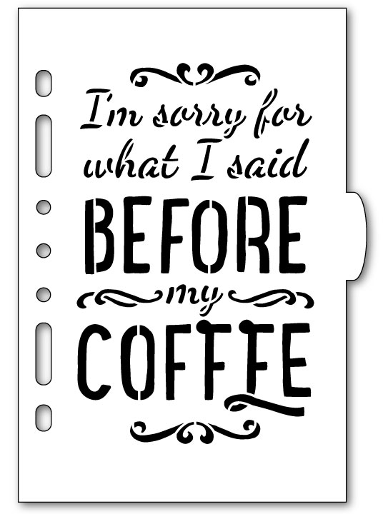 I'm Sorry Before Coffee Planner Stencil