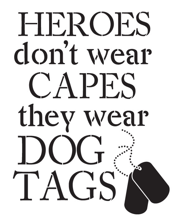 """Heros Don't Wear Capes They Wear Dog Tags - Word Stencil - 18"""" x 22"""" - STCL1237_3 by StudioR12"""