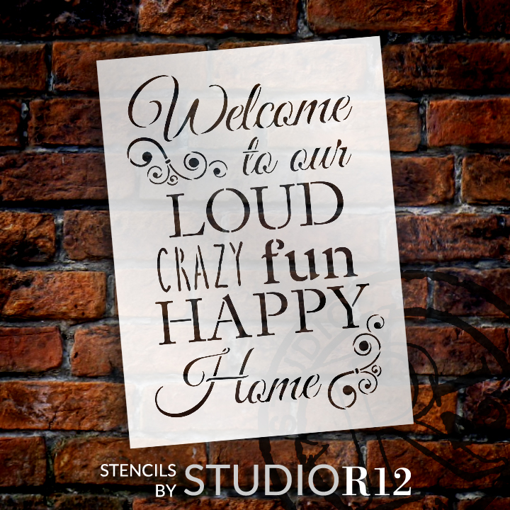 "Welcome to Our Loud, Crazy, Fun, Happy Home - Word Stencil - 12"" x 16.5"" - STCL1228_2 by StudioR12"