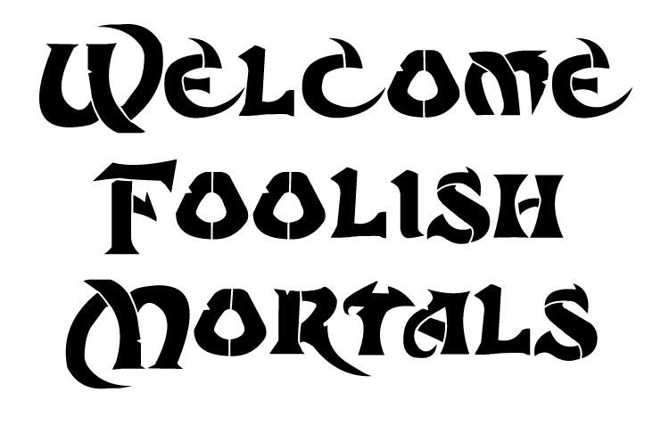 "Welcome Foolish Mortals - Word Stencil - 11"" x 7 "" - STCL1274_1 by StudioR12"