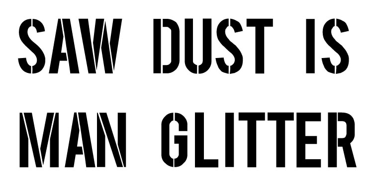 Saw Dust Is Man Glitter - Word Stencil - 10 x 5 - STCL1297_1 by StudioR12