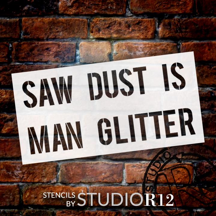 """Saw Dust Is Man Glitter - Word Stencil - 15"""" x 7 1/2"""" - STCL1297_2 by StudioR12"""