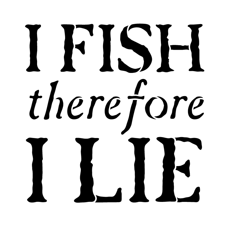 """I Fish Therefore I Lie - Word Stencil -12"""" x 12"""" - STCL1322_3 by StudioR12"""