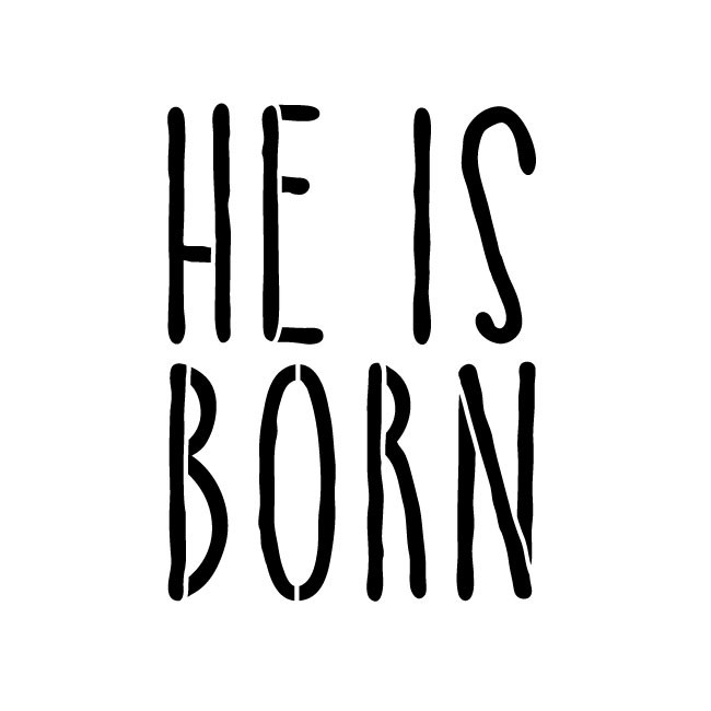 "He Is Born - Hand-drawn Skinny - Word Stencil - 5"" x  5"" - STCL1400_1 by StudioR12"