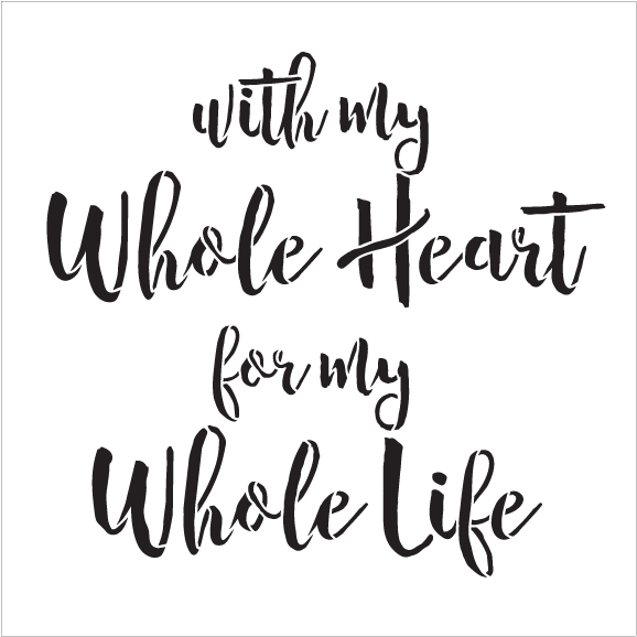 "With My Whole Heart - Word Stencil - 17"" x 17"" - STCL1585_4 by StudioR12"