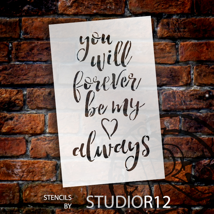 """You Will Forever Be My Always - Word Stencil - 5"""" x 8"""" - STCL1586_1 by StudioR12"""