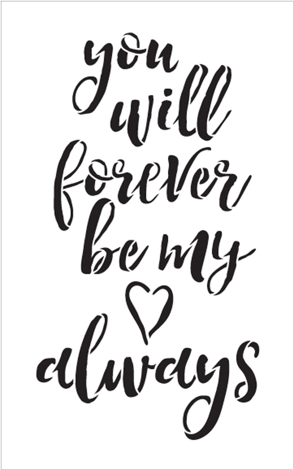 """You Will Forever Be My Always - Word Stencil - 7"""" x 11"""" - STCL1586_2 by StudioR12"""