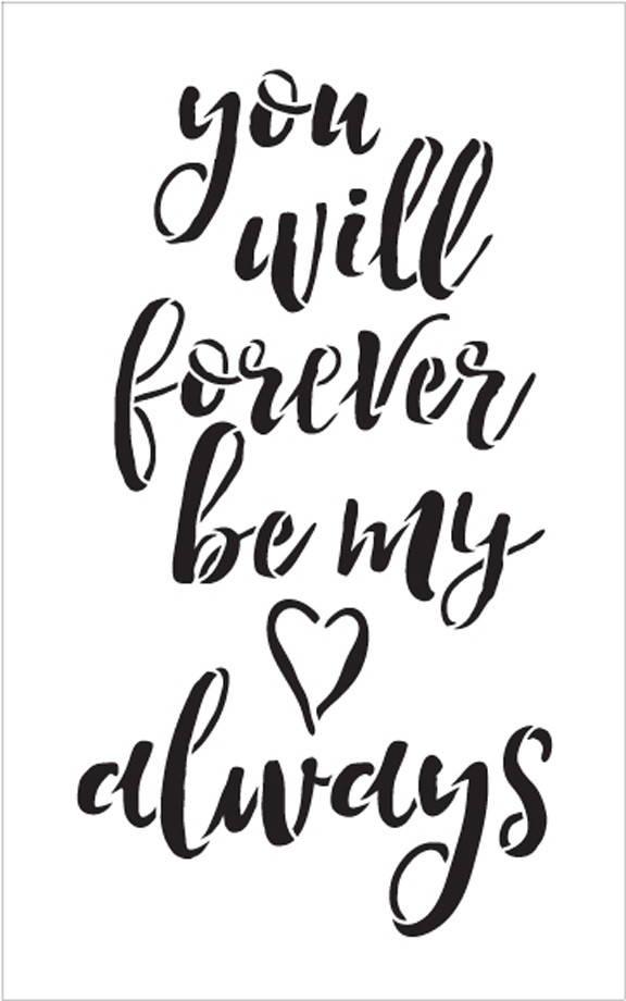 """You Will Forever Be My Always - Word Stencil - 9"""" x 14"""" - STCL1586_3 by StudioR12"""