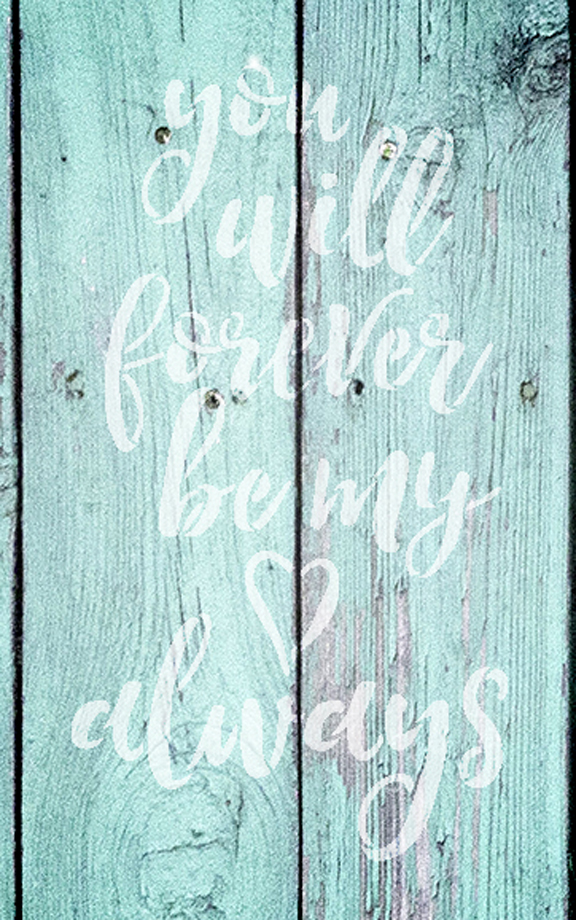 """You Will Forever Be My Always - Word Stencil - 13"""" x 20"""" - STCL1586_5 by StudioR12"""