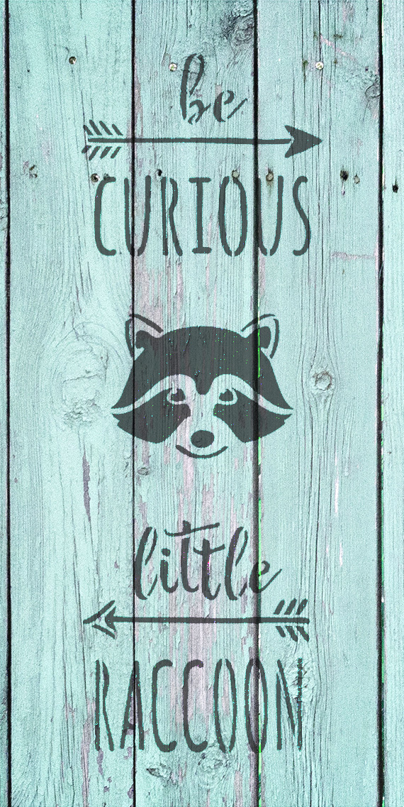 """Be Curious Little Raccoon - Tall Woodland - Word Art Stencil - 11"""" x 22"""" - STCL1762_4 - by StudioR12"""