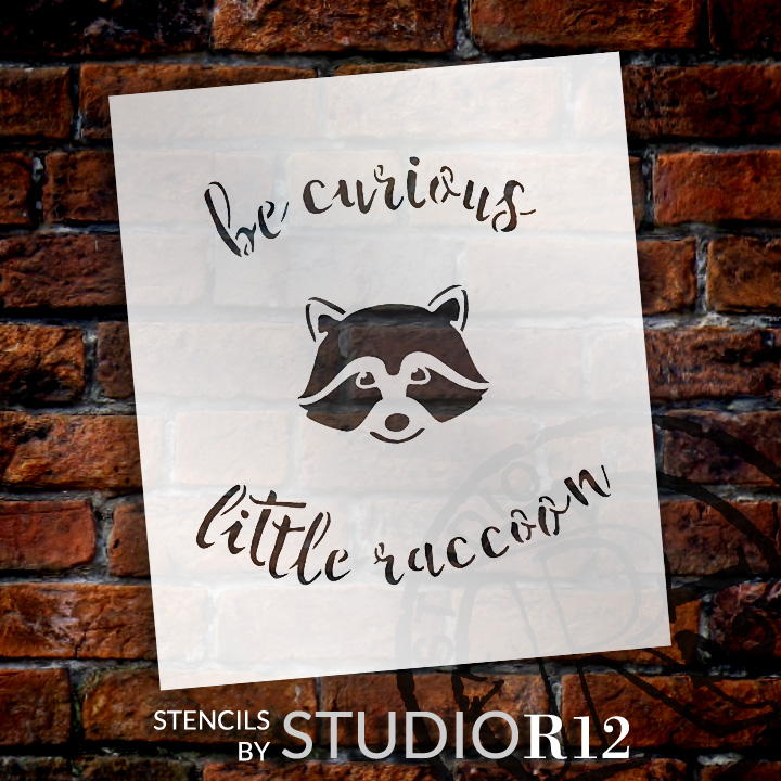 """Be Curious Little Raccoon - Curved Hand Script -  Word Art Stencil - 9"""" x 10"""" - STCL1767_2 - by Studio R12"""