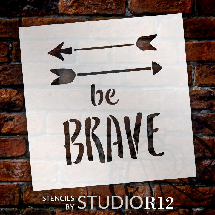 "Be Brave - Arrows - Word Art Stencil - 12"" x 12"" - STCL1773_3 - by StudioR12"