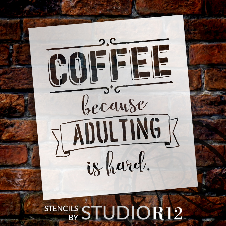 """Coffee - Because Adulting Is Hard - Word Art Stencil - 9"""" x 10"""" - STCL1651_1 - by StudioR12"""