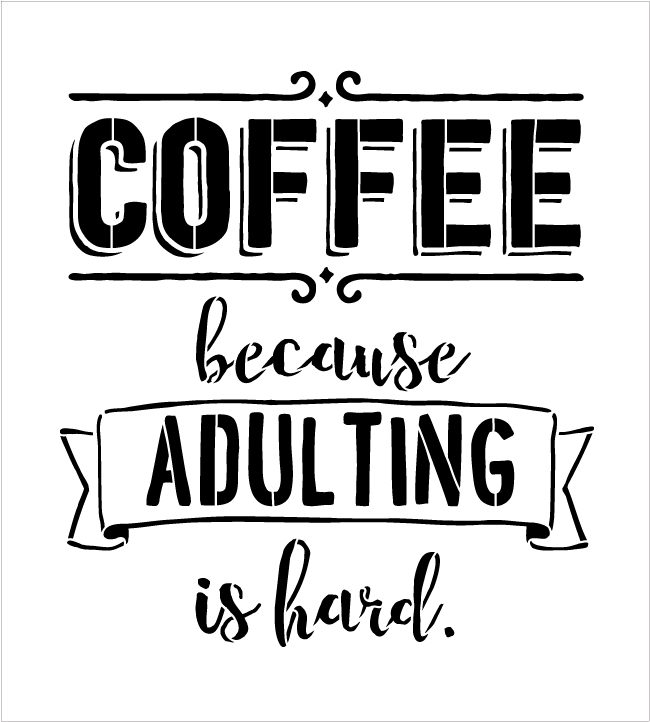"""Coffee - Because Adulting Is Hard - Word Art Stencil - 12"""" x 13"""" - STCL1651_2 - by StudioR12"""