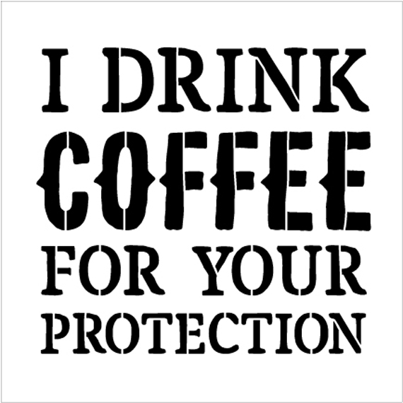 "I Drink Coffee For Your Protection - Word Stencil - 9"" x 9"" - STCL1652_2 - by StudioR12"