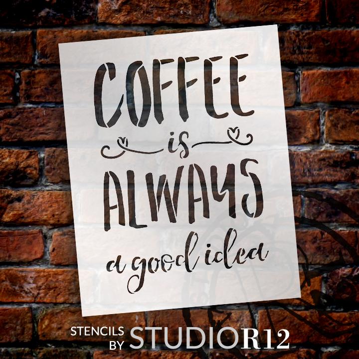 """Coffee Is Always A Good Idea - Word Stencil - 8"""" x 10"""" - STCL1653_1 - by StudioR12"""