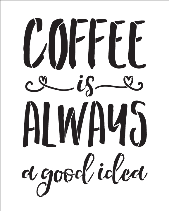 "Coffee Is Always A Good Idea - Word Stencil - 16"" x 19"" - STCL1653_4 - by StudioR12"