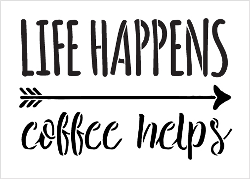 """Life Happens - Coffee Helps - Word Art Stencil - 19"""" x 13"""" - STCL1656_5 - by StudioR12"""
