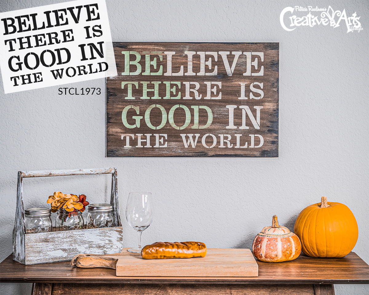 """Believe There Is Good In The World - Word Stencil - 17"""" x 12"""" - STCL1973_1 - by StudioR12"""