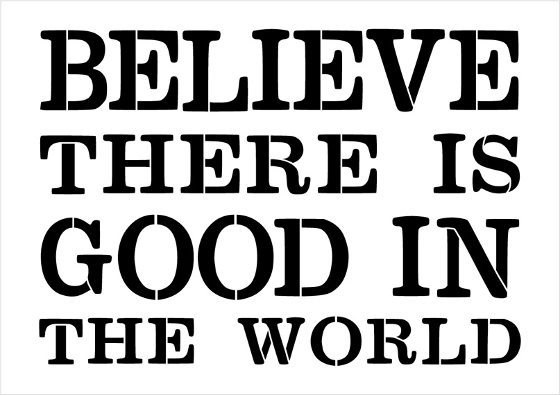 "Believe There Is Good In The World - Word Stencil - 21"" x 16"" - STCL1973_2 - by StudioR12"