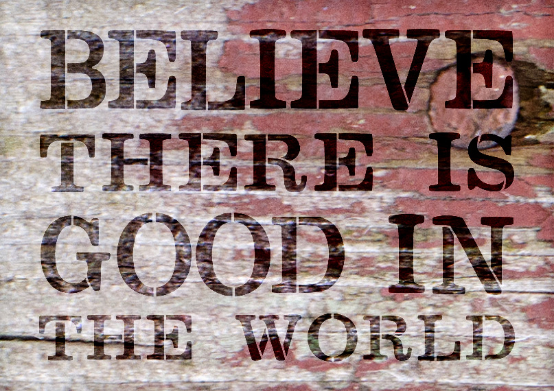 """Believe There Is Good In The World - Word Stencil - 25"""" x 19"""" - STCL1973_3 - by StudioR12"""