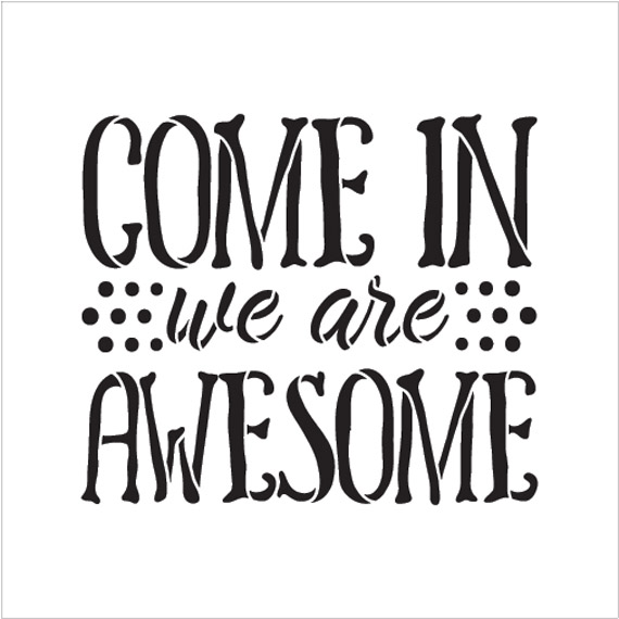 """Come In We Are Awesome - Word Stencil - 7"""" x 7"""" - STCL1992_1 - by StudioR12"""
