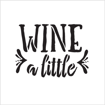 "Wine A Little - Rustic Funky - Word Stencil - 9"" x 8"" - STCL1515_3 by StudioR12"