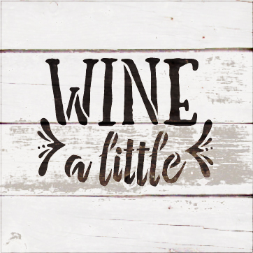 """Wine A Little - Rustic Funky - Word Stencil - 12"""" x 10"""" - STCL1515_4 by StudioR12"""