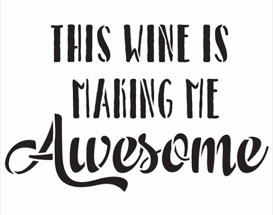 """This Wine Is Making Me Awesome - Word Stencil - 18"""" x 15"""" - STCL1409_4 by StudioR12"""
