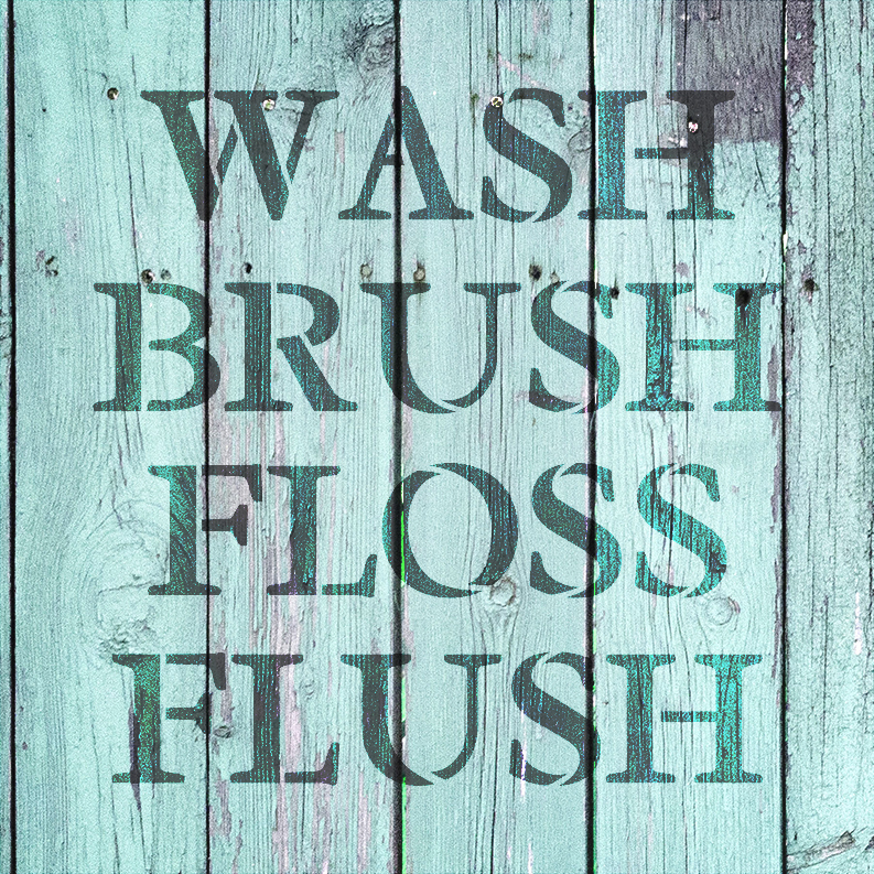 "Wash Brush Floss Flush - Serif - Word Stencil - 14"" x  14"" - STCL2160_2 - by StudioR12"