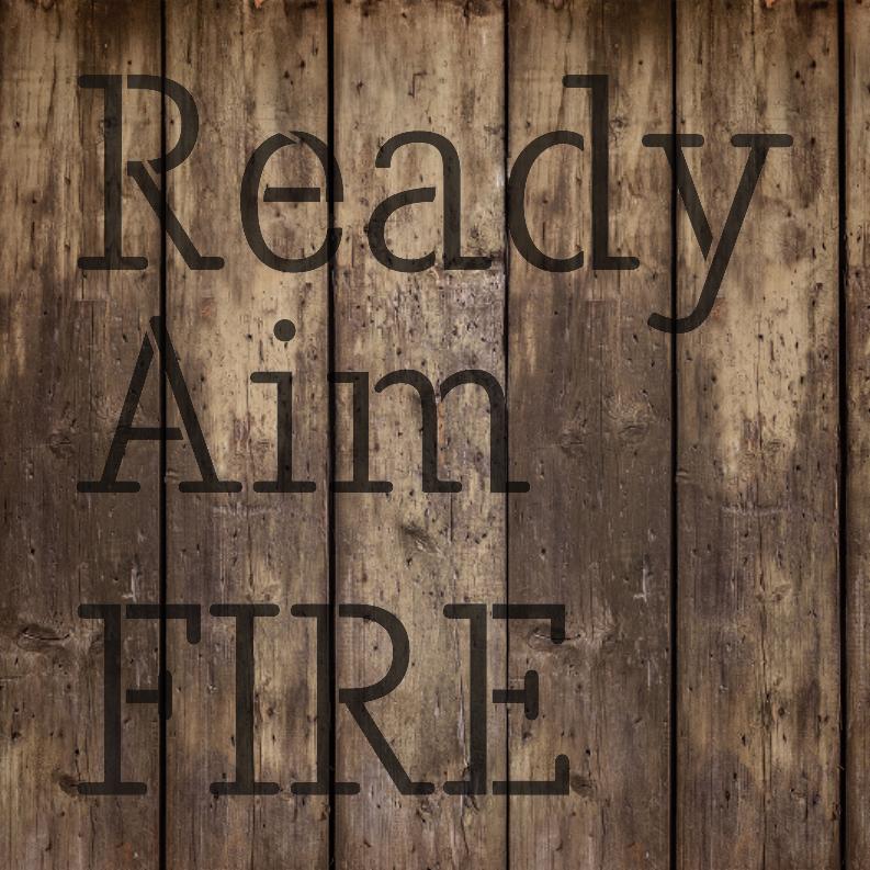 "Ready Aim Fire - Skinny - Word Stencil - 11"" x  11"" - STCL2161_1 - by StudioR12"