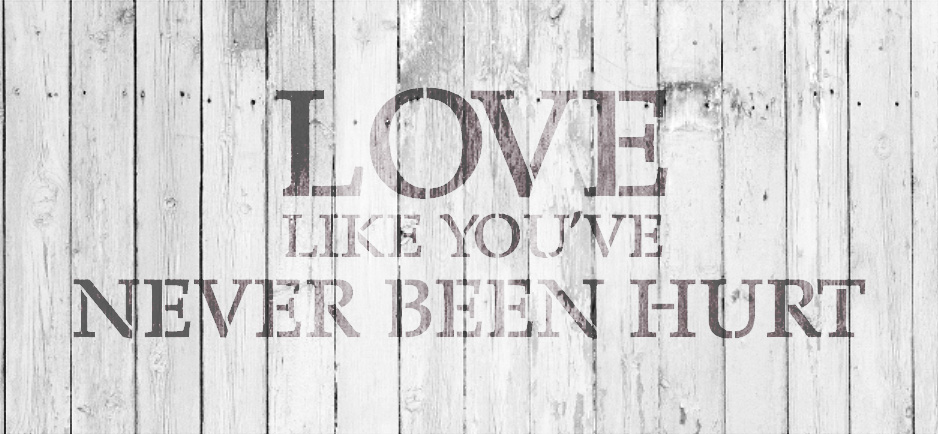 "Love Like You've Never Been Hurt - Three Lines - Word Stencil - 16"" x 7"" - STCL1811_2 - by StudioR12"