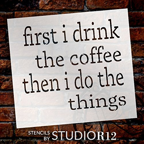 First I Drink The Coffee Then I Do The Things Stencil by StudioR12 | Reusable Mylar Template | Use to Paint Wood Signs - DIY Coffee Lover Decor - Select Size