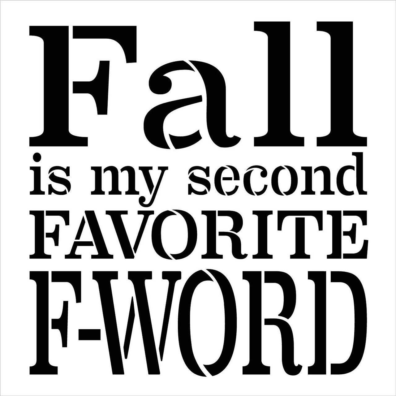 Fall is My Second Favorite F-Word Square Stencil by StudioR12 | Wood Signs | Word Art Reusable | Family Dining Room | Painting Chalk Mixed Media Multi-Media | DIY Home - Choose Size