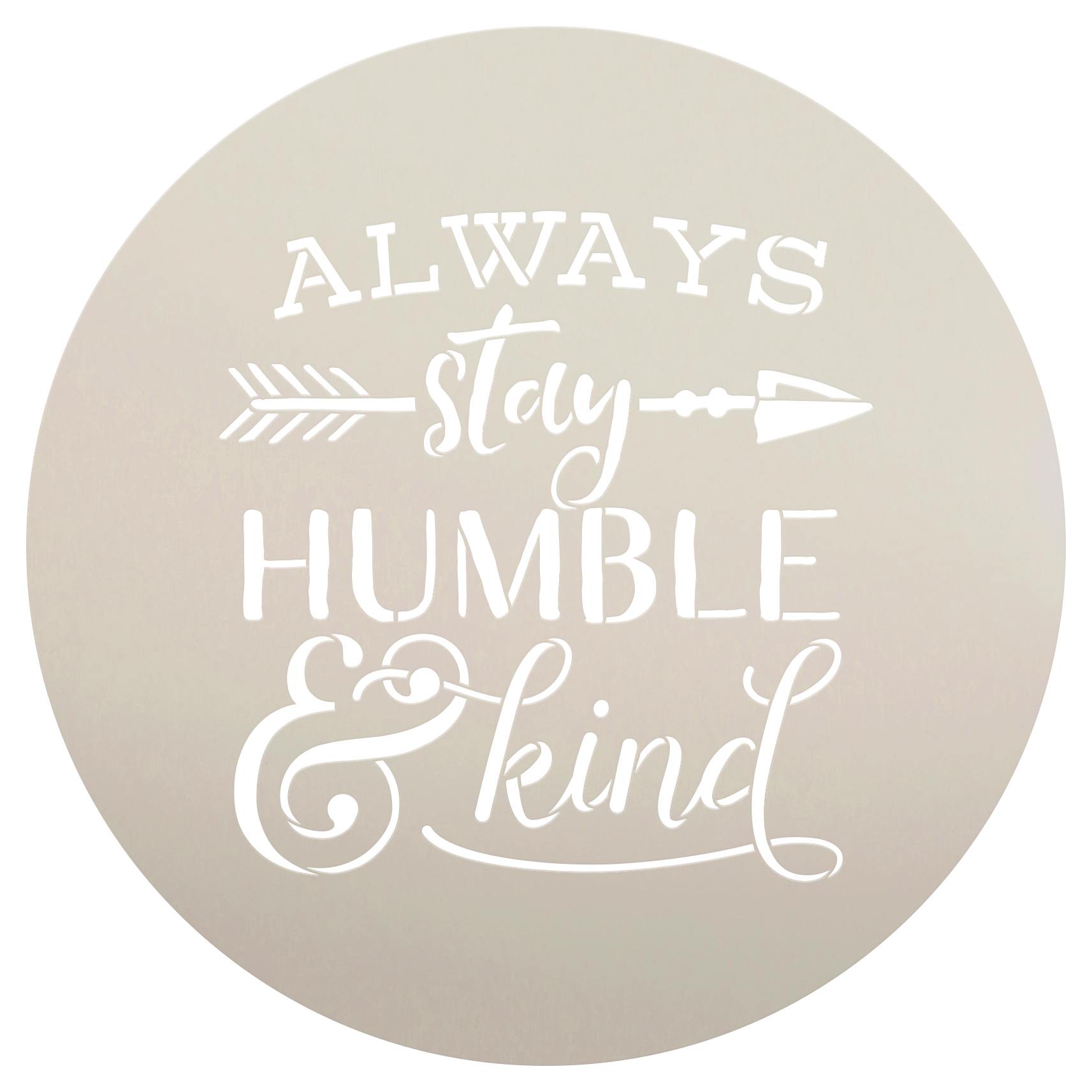 "Always Stay Humble and Kind Stencil | with Rustic Arrow and Ampersand by StudioR12 | 12"" Round 