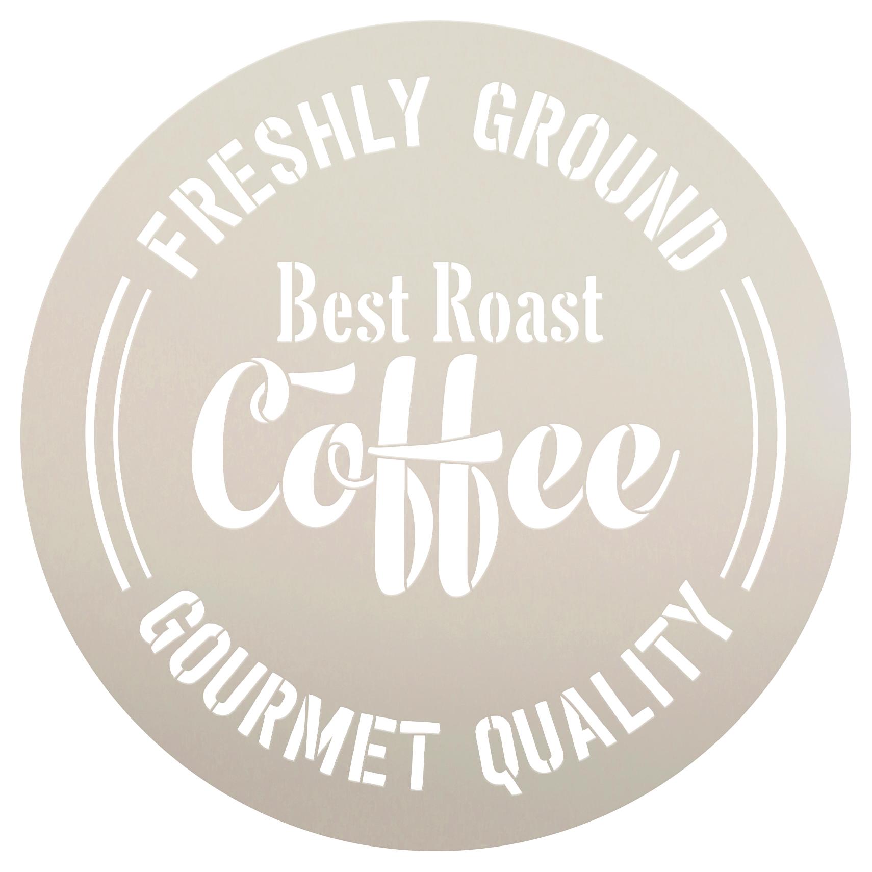 "Best Roast Coffee | Freshly Ground | Gourmet Quality Stencil by StudioR12 | Coffee Art  | Reusable Mylar Template | 12"" Round | Medium"