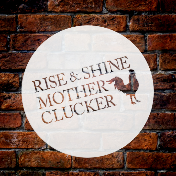 """Rise & Shine Mother Clucker Stencil by StudioR12 